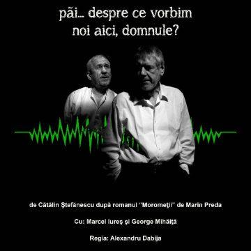 Craiova. Stagiunea Colibri. ACTul 3: Marcel Iureș și George Mihăiță, din nou pe scena Teatrului Colibri